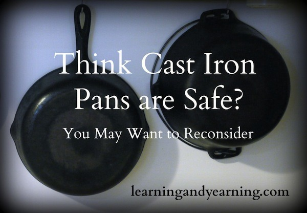 Think Cast Iron Pans are Safe? You May Want to Reconsider