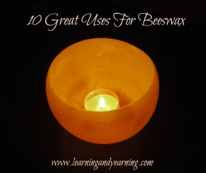 10 Great Uses for Beeswax @learningandyearning