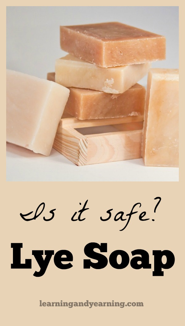 Lye is a very dangerous chemical, so why is it used in soap making? Learning And Yearning explains why lye soap is a safe product. #lye #lyesoap #soapmaking