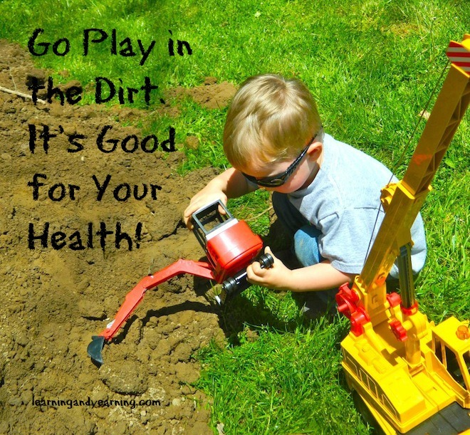 Go Play in the Dirt. It's Good for your Health! @learningandyearning