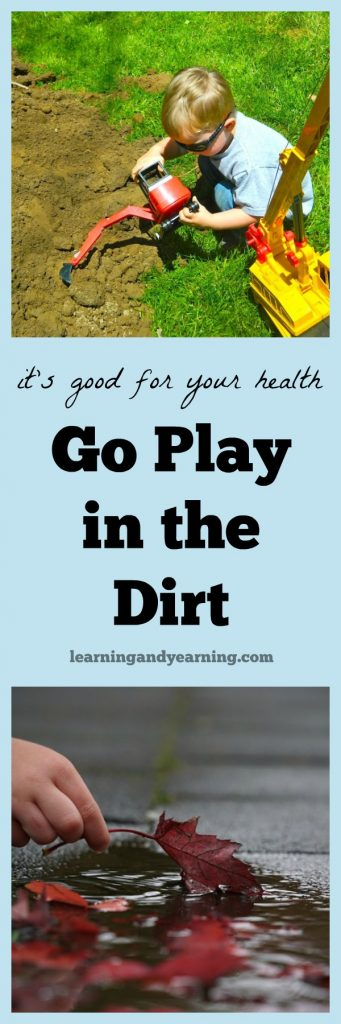 Go play in the dirt; it's not just fun, it's good for your health! Learn how soil can improve your health, and ideas for having fun in dirt!