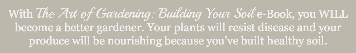 The Art Of Gardening: Building Your Soil E Book Teaches A Way To Garden  That: