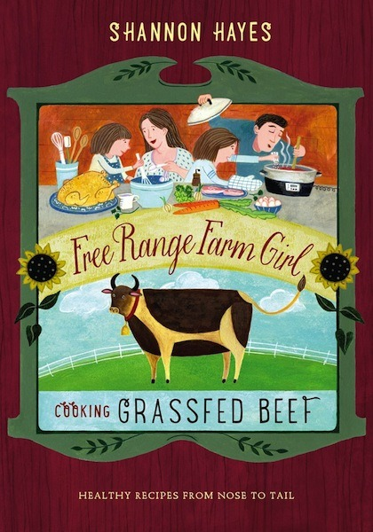 Free Range Farm Girl: Cooking Grassfed Beef by Shannon Hayes