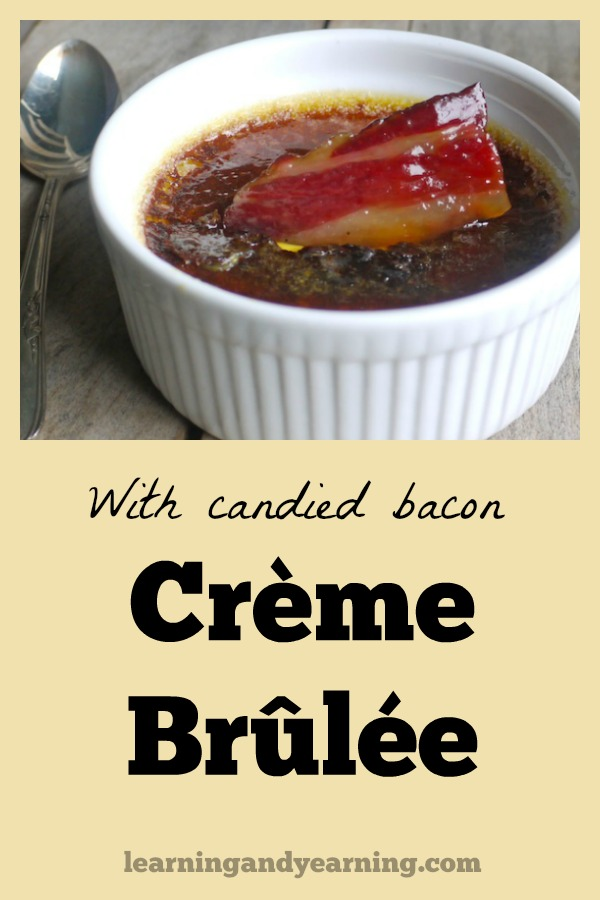 Top Crème Brûlée with a crisp piece of bacon that has been candied with maple or hickory bark syrup and you'll think you died and went to heaven. An amazing real food treat!