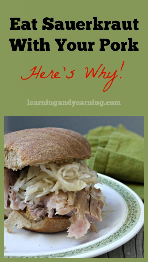 Pork and sauerkraut is as traditional in some cultures as chili and cornbread is in others. But did you know that there's good reason to eat raw fermented sauerkraut with pork?